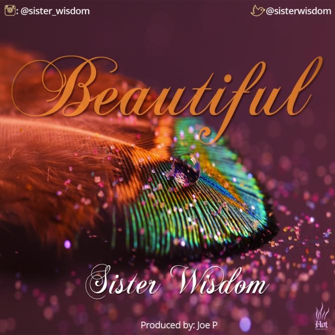 MUSIC: Sister Wisdom – Beautiful [Prod by Joe P]