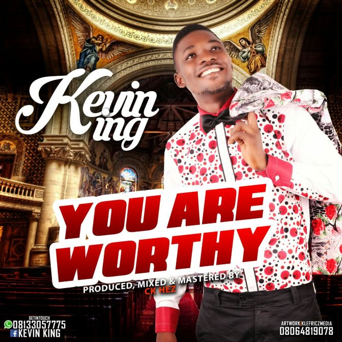 MUSIC: KevinKing – You Are Worthy [Prod by CK'Hez]