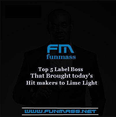 FM OPINION: Top 5 Label Boss that Brought today's hit makers to limelight