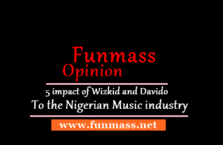 FUNMASS OPINION: 5 impact Of Wizkid and Davido To The Nigeria Music Industry [MUST SEE]