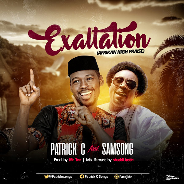 MUSIC: Patrick C Ft Samsong – Exaltatioon | [@Patrickcsongs]