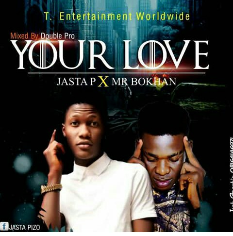 MUSIC: Jasta P ft Mr Bokhan – Your Love [Prod by Double Pro]