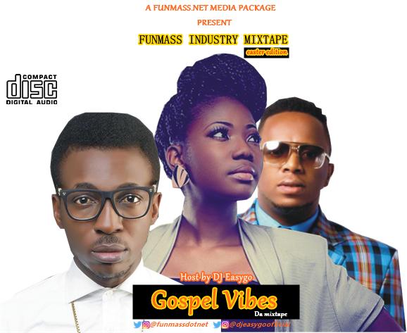 "Funmass ft DJ Easygo – Gospel Vibes Da Mixtape ""Easter Edition"" [A Funmass Industry Mixtape]"