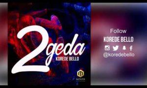 "MUSIC: Korede Bello – ""2geda"""