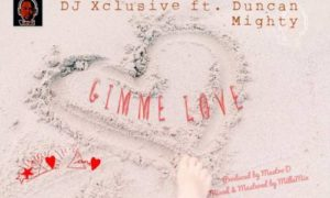 """MUSIC: DJ Xclusive ft. Duncan Mighty – """"Gimme Love"""""""