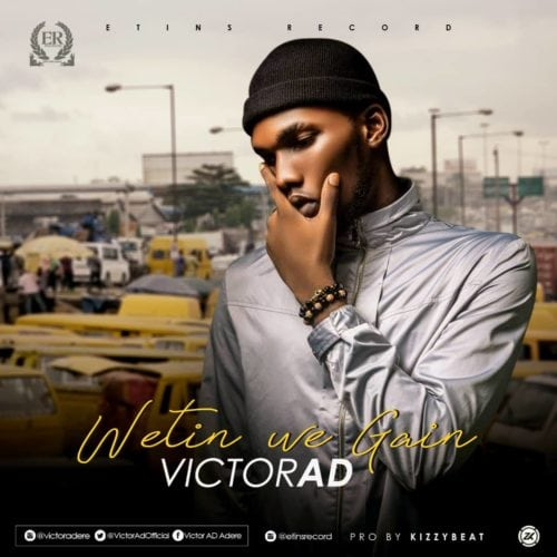 "MUSIC: Victor AD – ""Wetin You Gain"""