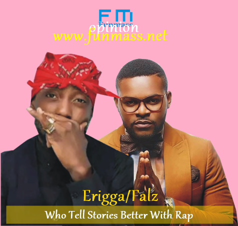 FM OPINION: Erigga Or Falz – Who Tell Stories Better With Rap