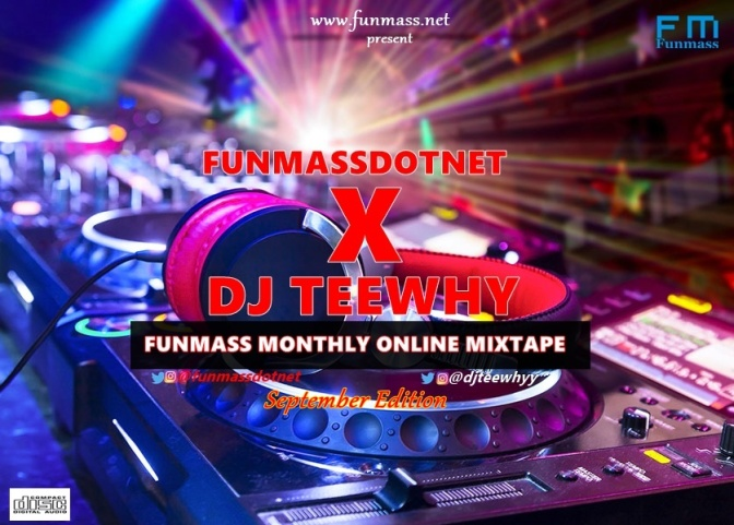 MIXTAPE: Funmassdotnet ft DJ Teewhy – Funmass Monthly Online Mixtape [September Edition]