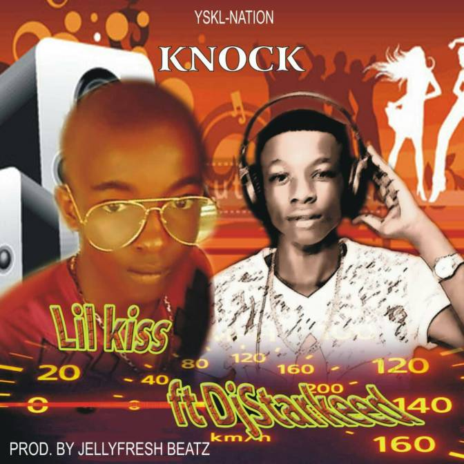 MUSIC: Lil-kiss ft Dj-Starkid – Knock (Prod By Jellyfresh Beatz)