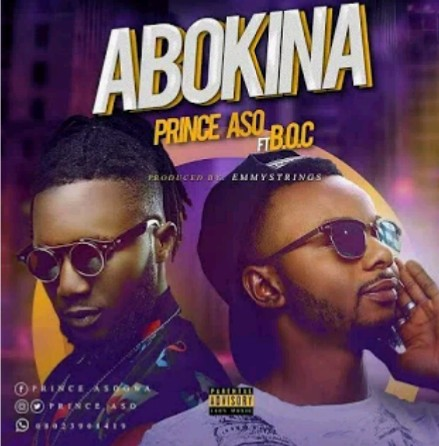 MUSIC: Prince Aso Feat. B.O.C – Abokina  (Prod by Emmystrings_Beat